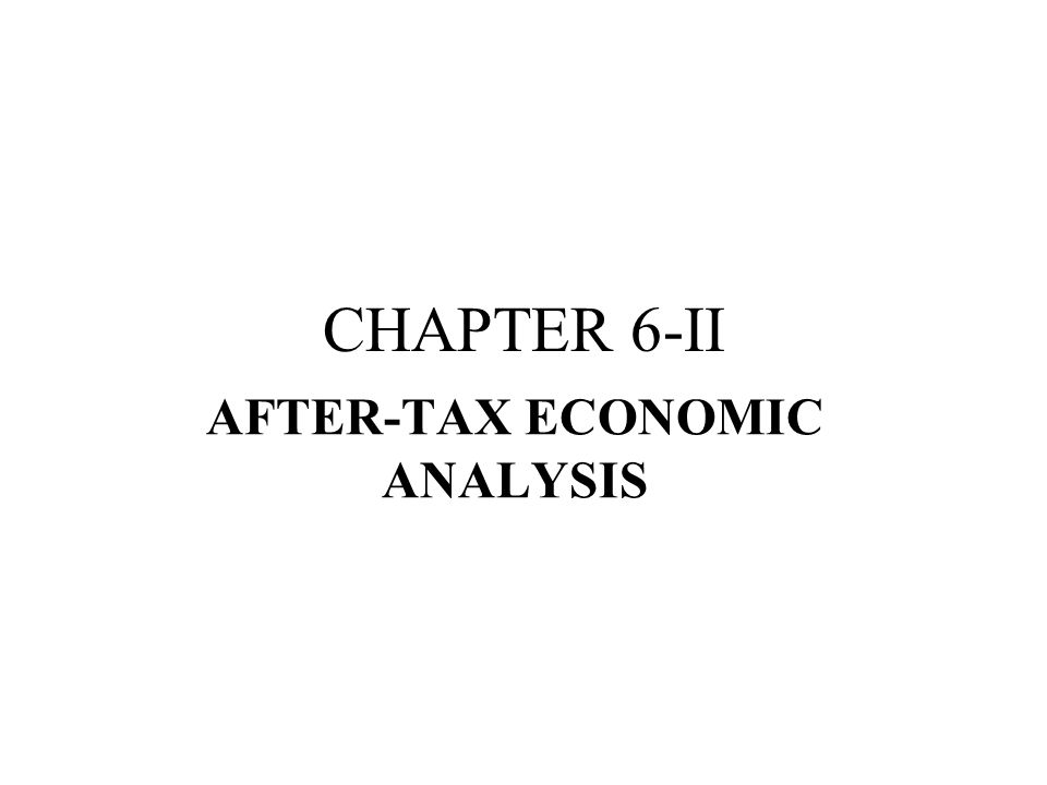 CHAPTER 6-II AFTER-TAX ECONOMIC ANALYSIS