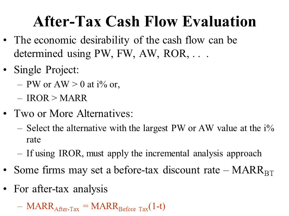 After-Tax Cash Flow Evaluation The economic desirability of the cash flow can be determined using PW, FW, AW, ROR,...
