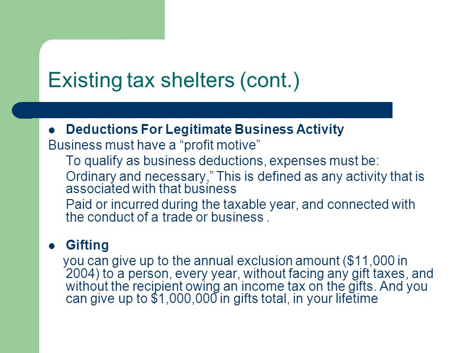 """Existing tax shelters (cont.) Deductions For Legitimate Business Activity Business must have a """"profit motive"""" To qualify as business deductions, expe"""