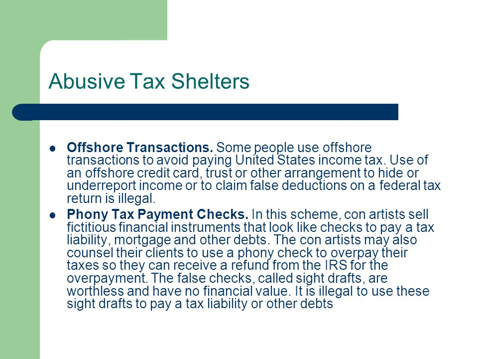 Abusive Tax Shelters Offshore Transactions. Some people use offshore transactions to avoid paying United States income tax. Use of an offshore credit