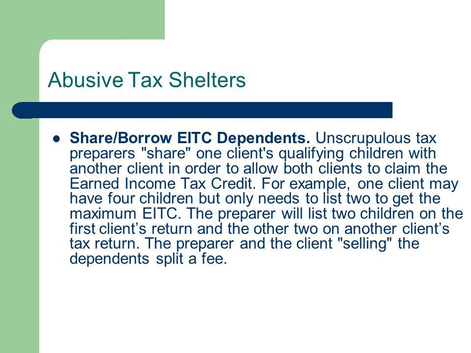 Abusive Tax Shelters Share/Borrow EITC Dependents. Unscrupulous tax preparers