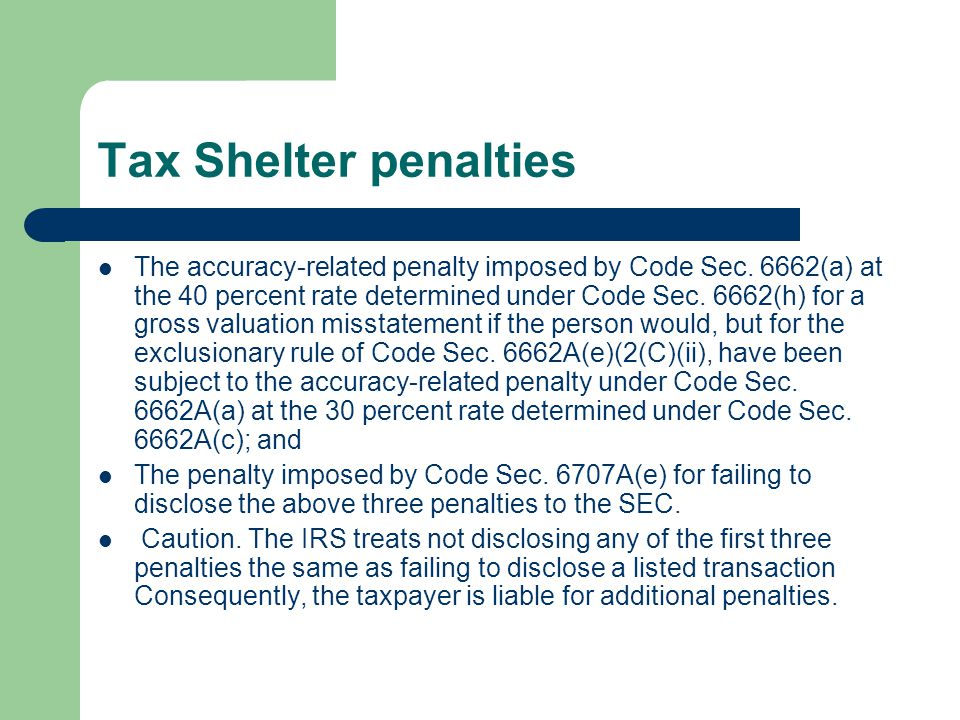 Tax Shelter penalties The accuracy-related penalty imposed by Code Sec.