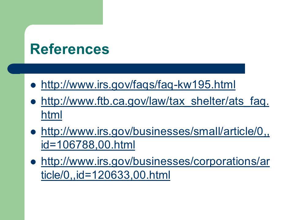References http://www.irs.gov/faqs/faq-kw195.html http://www.ftb.ca.gov/law/tax_shelter/ats_faq. html http://www.ftb.ca.gov/law/tax_shelter/ats_faq. h