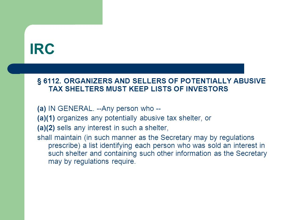 IRC § 6112. ORGANIZERS AND SELLERS OF POTENTIALLY ABUSIVE TAX SHELTERS MUST KEEP LISTS OF INVESTORS (a) IN GENERAL. --Any person who -- (a)(1) organiz
