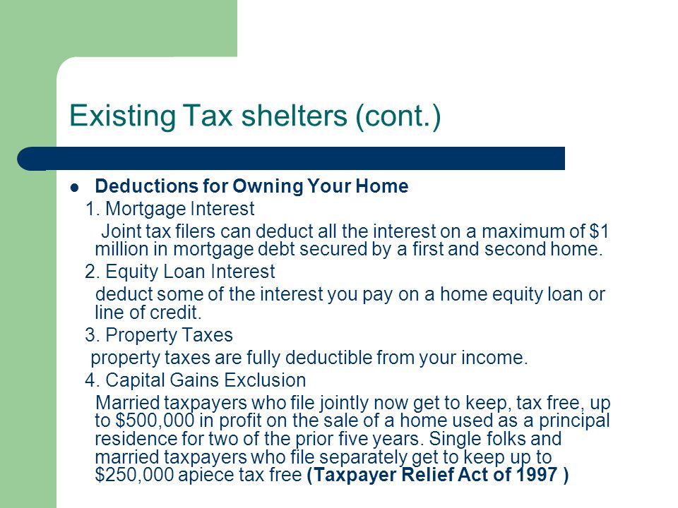 Existing Tax shelters (cont.) Deductions for Owning Your Home 1.