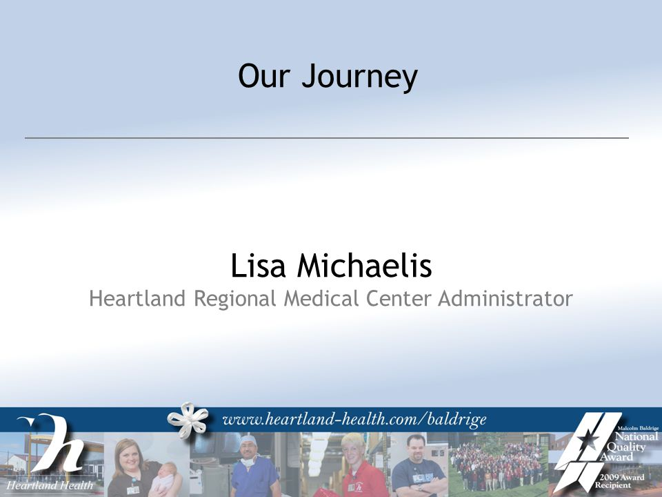 Our Journey Lisa Michaelis Heartland Regional Medical Center Administrator