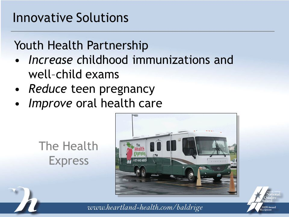 The Health Express Innovative Solutions Youth Health Partnership Increase childhood immunizations and well–child exams Reduce teen pregnancy Improve oral health care
