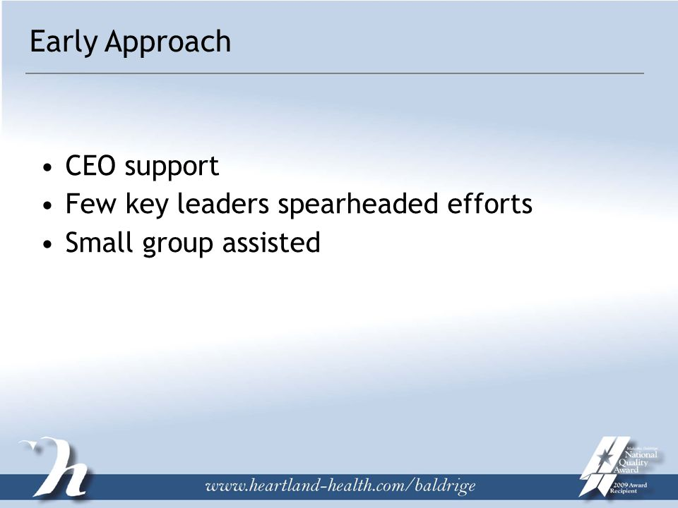 Early Approach CEO support Few key leaders spearheaded efforts Small group assisted