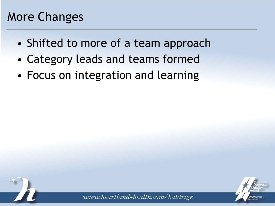 More Changes Shifted to more of a team approach Category leads and teams formed Focus on integration and learning