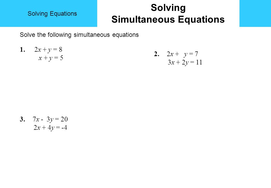 Solving Equations Solving Simultaneous Equations 1.