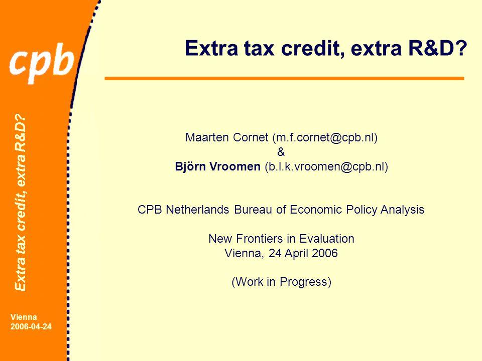 Extra tax credit, extra R&D. Vienna 2006-04-24 Extra tax credit, extra R&D.