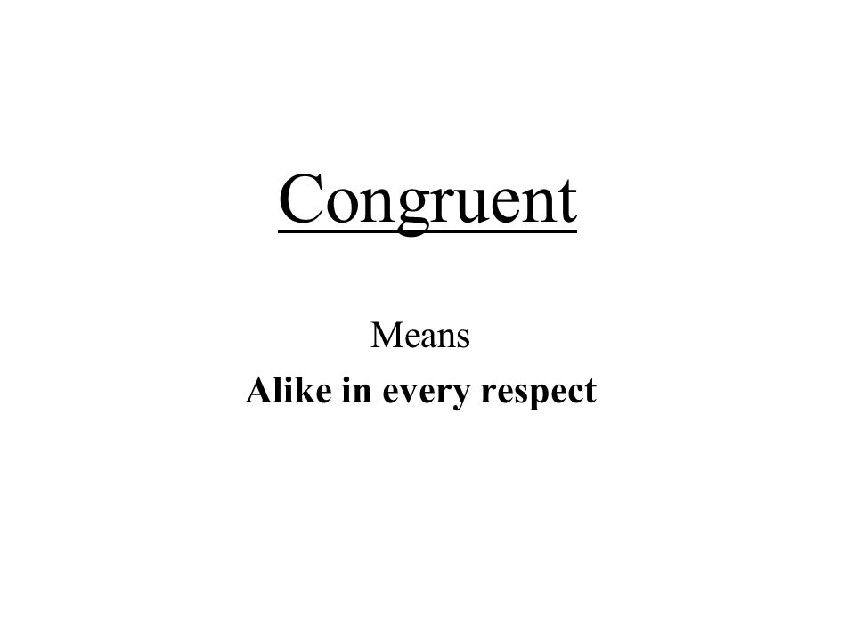Congruent Means Alike in every respect