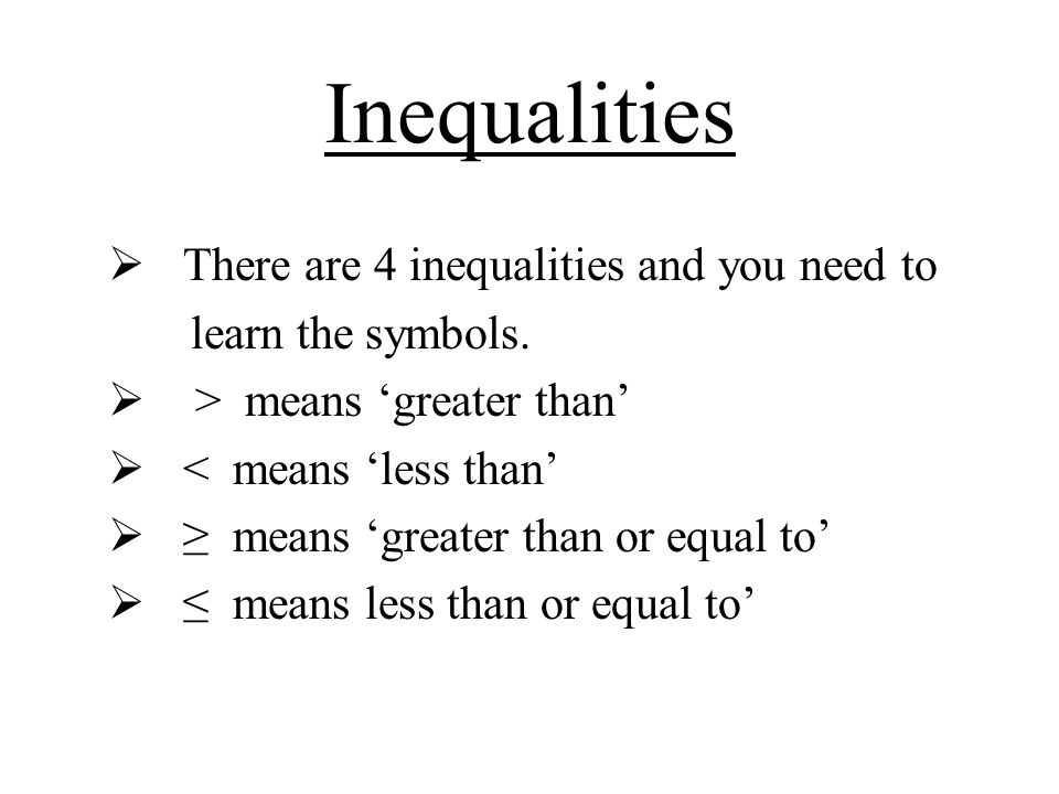 Inequalities  There are 4 inequalities and you need to learn the symbols.