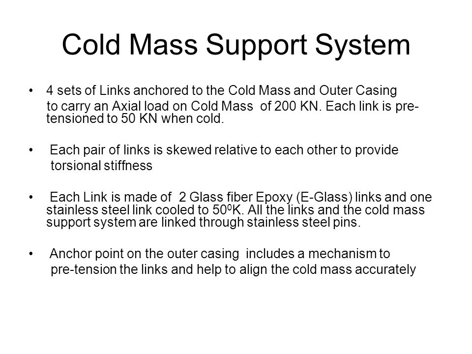 Cold Mass Support System 4 sets of Links anchored to the Cold Mass and Outer Casing to carry an Axial load on Cold Mass of 200 KN.