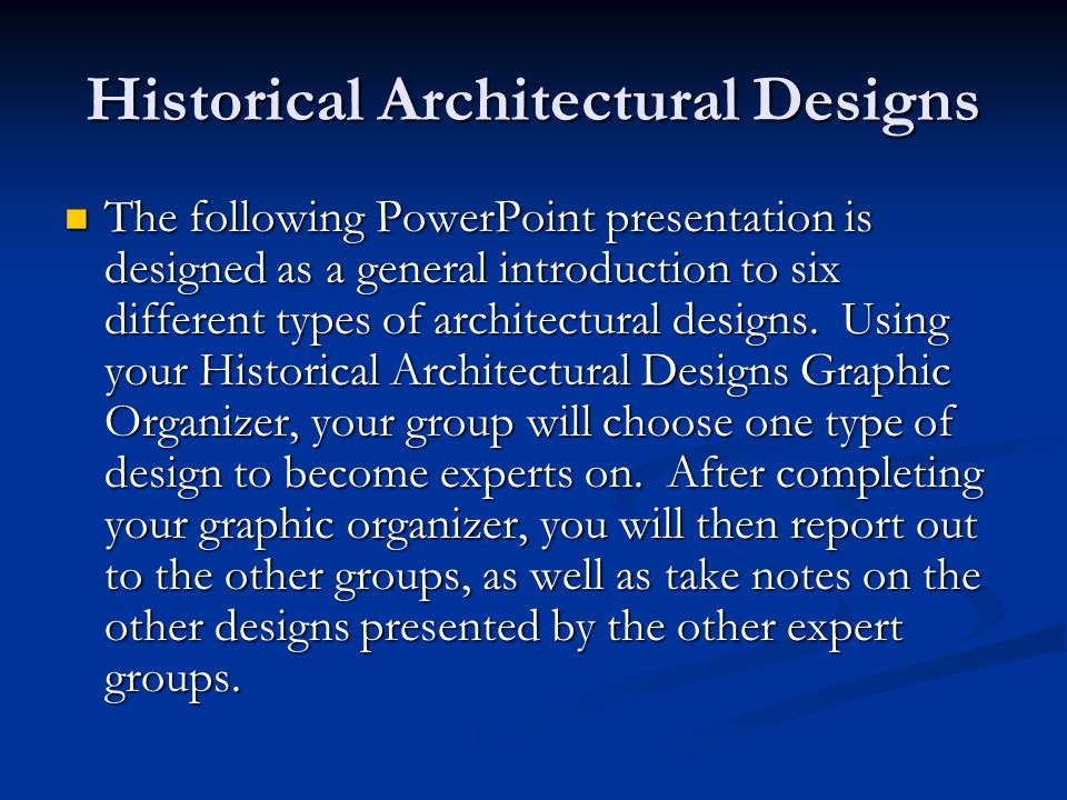 Historical Architectural Designs The following PowerPoint presentation is designed as a general introduction to six different types of architectural d