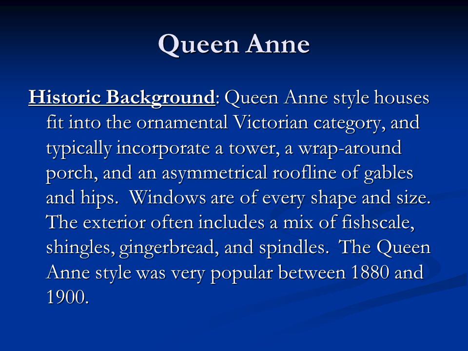 Historic Background: Queen Anne style houses fit into the ornamental Victorian category, and typically incorporate a tower, a wrap-around porch, and an asymmetrical roofline of gables and hips.