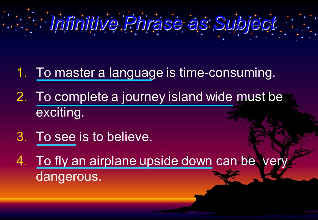 Infinitives are a form of the verb that comes after the word to and acts as a noun, adjective, or adverbs.