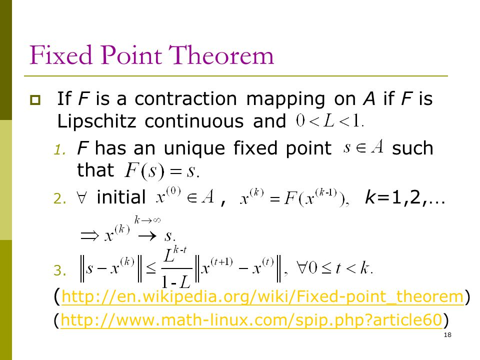 18 Fixed Point Theorem  If F is a contraction mapping on A if F is Lipschitz continuous and 1. F has an unique fixed point such that 2. initial, k=1,