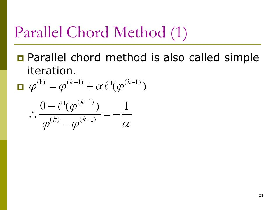 21 Parallel Chord Method (1)  Parallel chord method is also called simple iteration. 