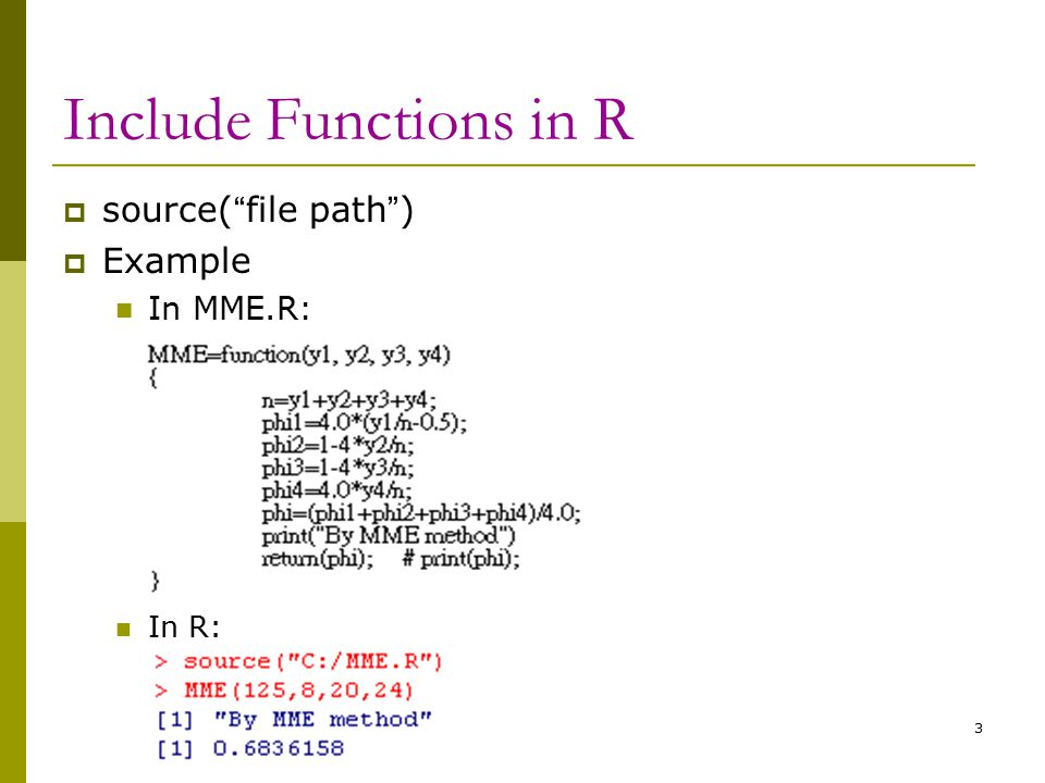 "3 Include Functions in R  source( "" file path "" )  Example In MME.R: In R:"