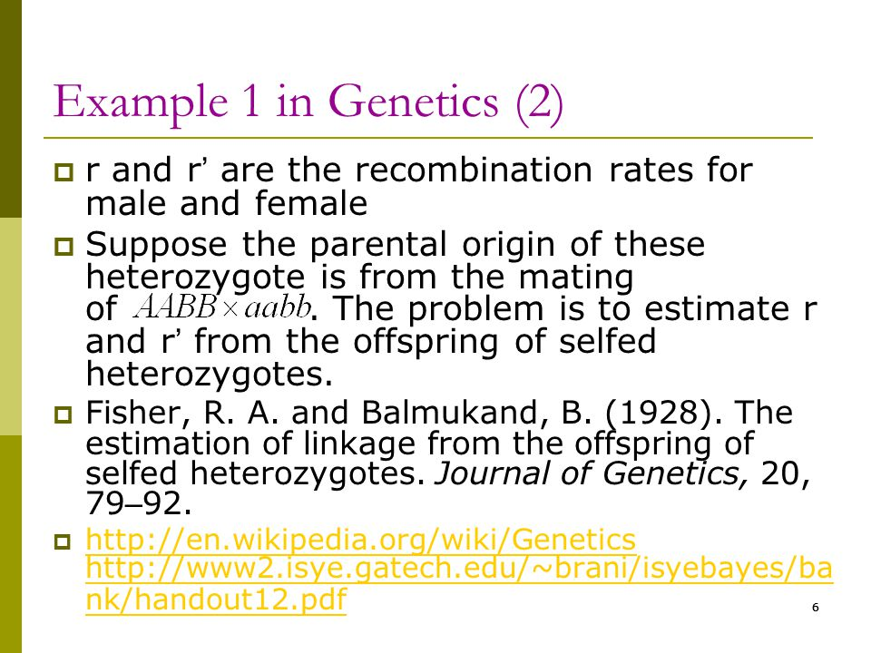 6 Example 1 in Genetics (2)  r and r ' are the recombination rates for male and female  Suppose the parental origin of these heterozygote is from th