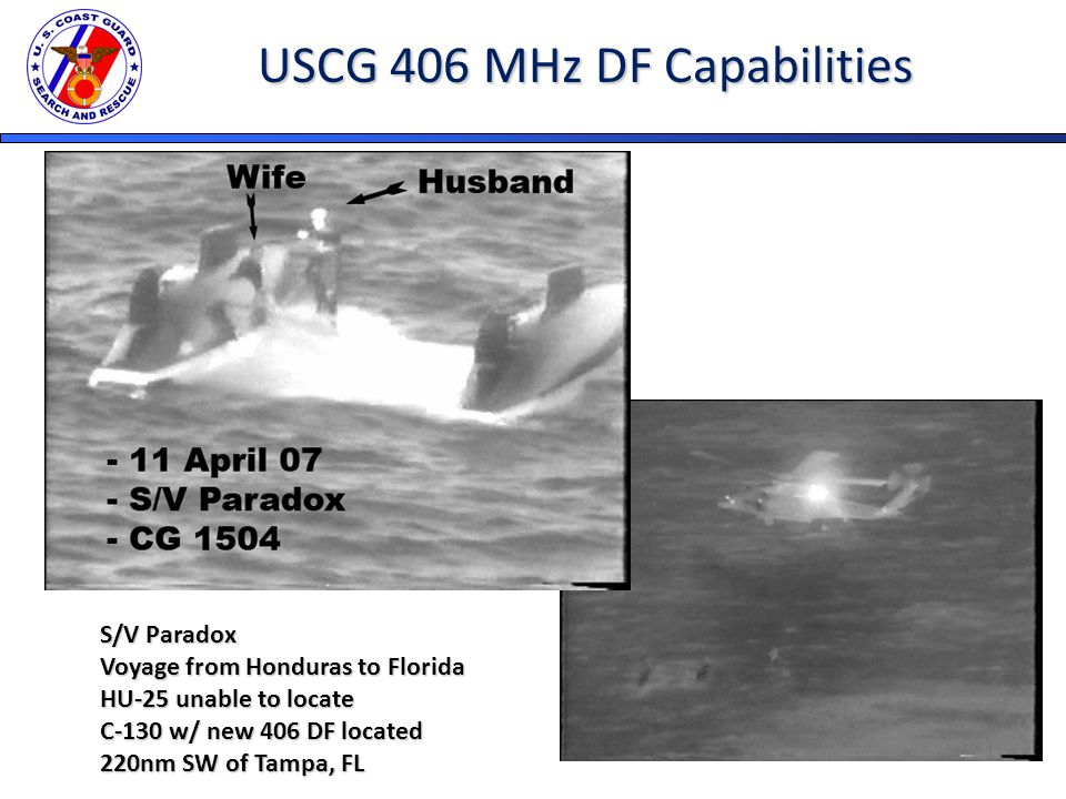 USCG 406 MHz DF Capabilities S/V Paradox Voyage from Honduras to Florida HU-25 unable to locate C-130 w/ new 406 DF located 220nm SW of Tampa, FL