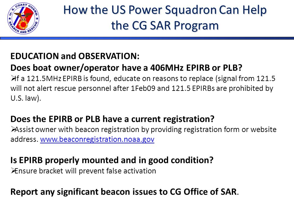How the US Power Squadron Can Help the CG SAR Program EDUCATION and OBSERVATION: Does boat owner/operator have a 406MHz EPIRB or PLB.