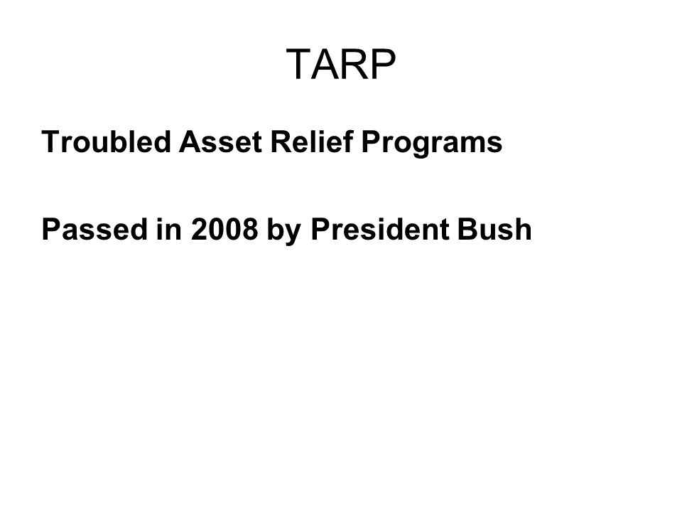TARP Troubled Asset Relief Programs Passed in 2008 by President Bush