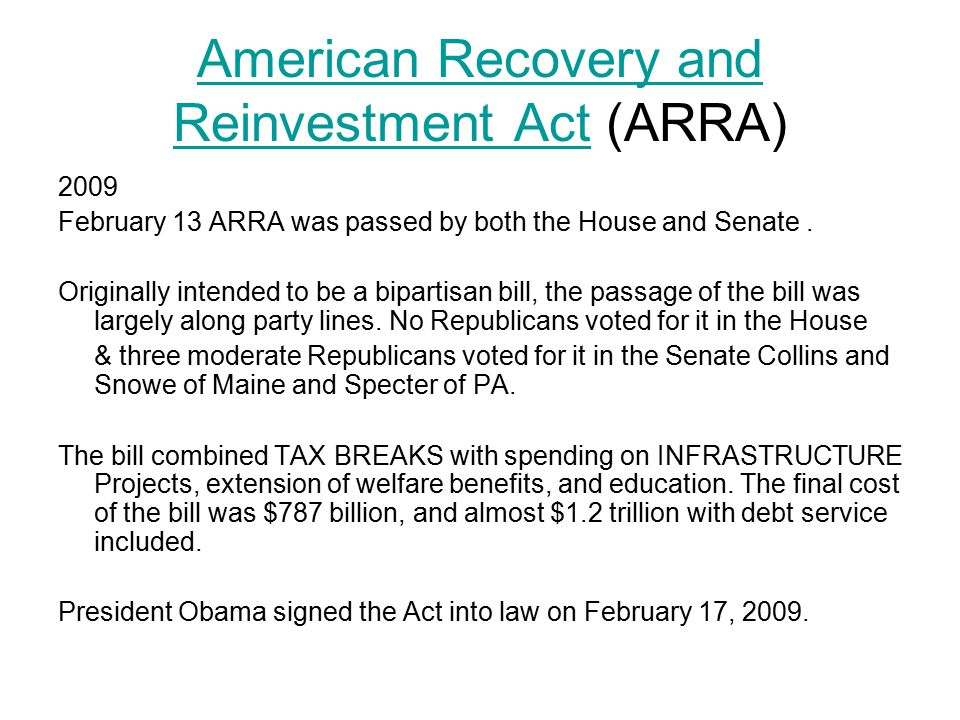 American Recovery and Reinvestment ActAmerican Recovery and Reinvestment Act (ARRA) 2009 February 13 ARRA was passed by both the House and Senate.