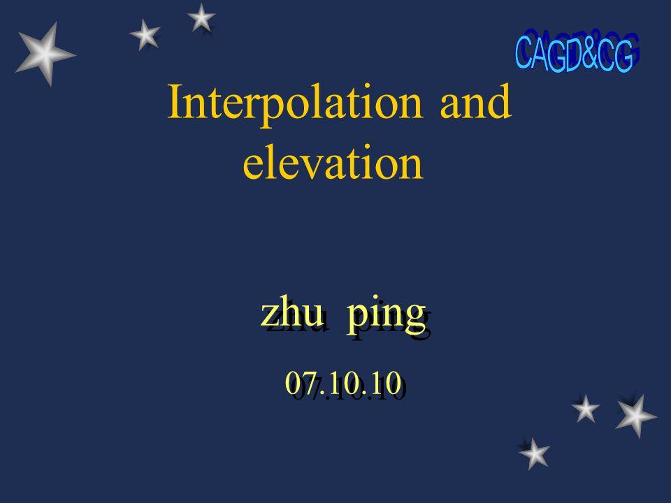 Interpolation and elevation zhu ping 07.10.10 zhu ping 07.10.10