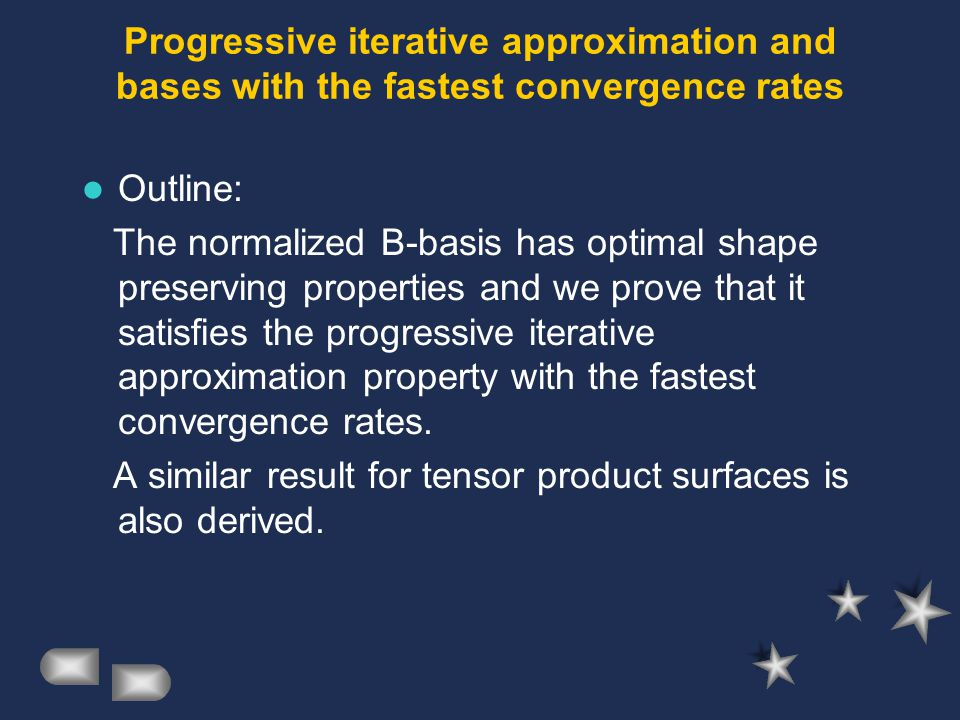 Progressive iterative approximation and bases with the fastest convergence rates Outline: The normalized B-basis has optimal shape preserving properties and we prove that it satisfies the progressive iterative approximation property with the fastest convergence rates.