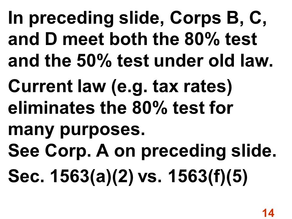 14 In preceding slide, Corps B, C, and D meet both the 80% test and the 50% test under old law.
