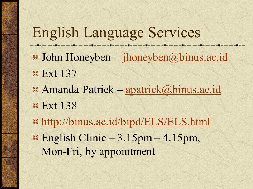 English Language Services John Honeyben – jhoneyben@binus.ac.idjhoneyben@binus.ac.id Ext 137 Amanda Patrick – apatrick@binus.ac.idapatrick@binus.ac.id