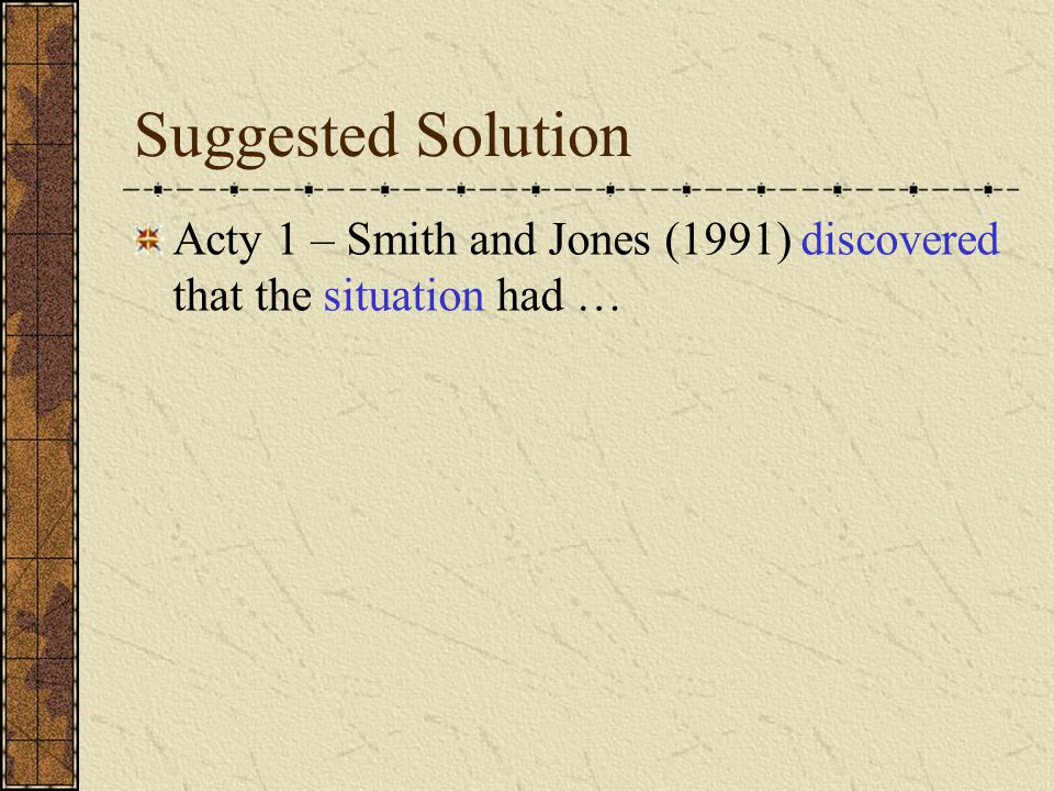 Suggested Solution Acty 1 – Smith and Jones (1991) discovered that the situation had …