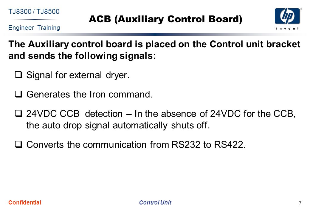 Engineer Training Control Unit TJ8300 / TJ8500 Confidential 8 Components I/O Controller Type 1 Sol/amp Driver Aux Control Board (ACB Board) Control bracket Galil Board