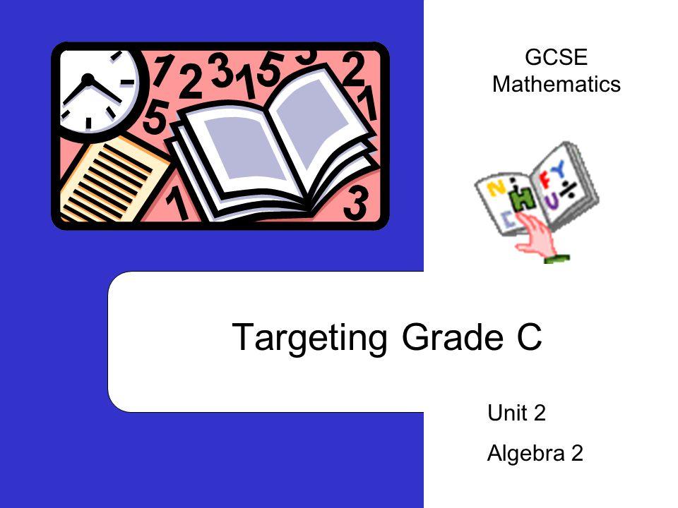 Targeting Grade C Unit 2 Algebra 2 GCSE Mathematics