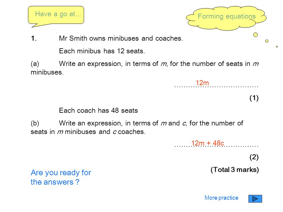1.Mr Smith owns minibuses and coaches. Each minibus has 12 seats. (a)Write an expression, in terms of m, for the number of seats in m minibuses. ……………