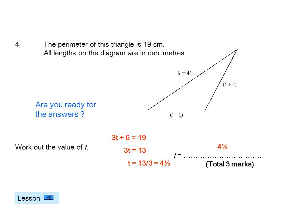 4.The perimeter of this triangle is 19 cm. All lengths on the diagram are in centimetres. Work out the value of t. t = …………………………… (Total 3 marks) 3t