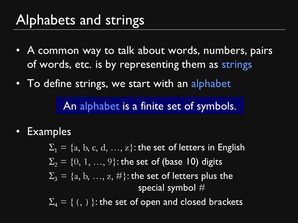 Alphabets and strings A common way to talk about words, numbers, pairs of words, etc.