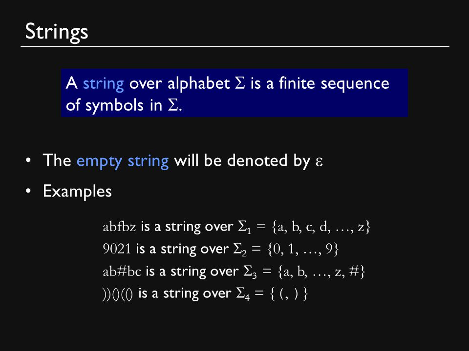 Strings The empty string will be denoted by  Examples A string over alphabet  is a finite sequence of symbols in .