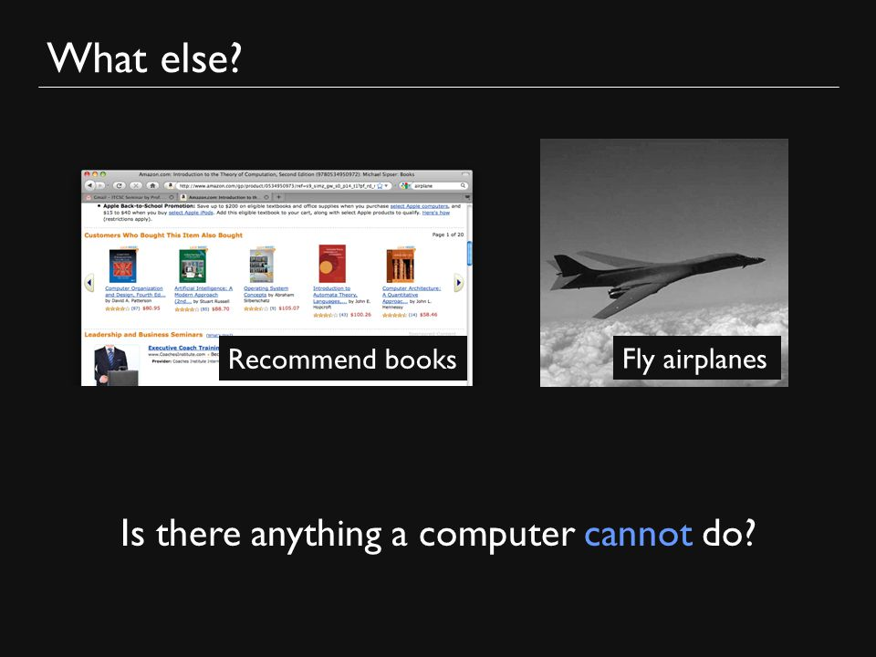 What else? Recommend books Fly airplanes Is there anything a computer cannot do?