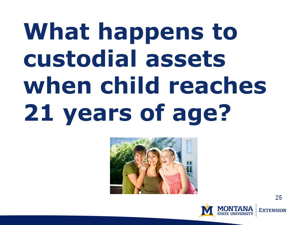 What happens to custodial assets when child reaches 21 years of age 25