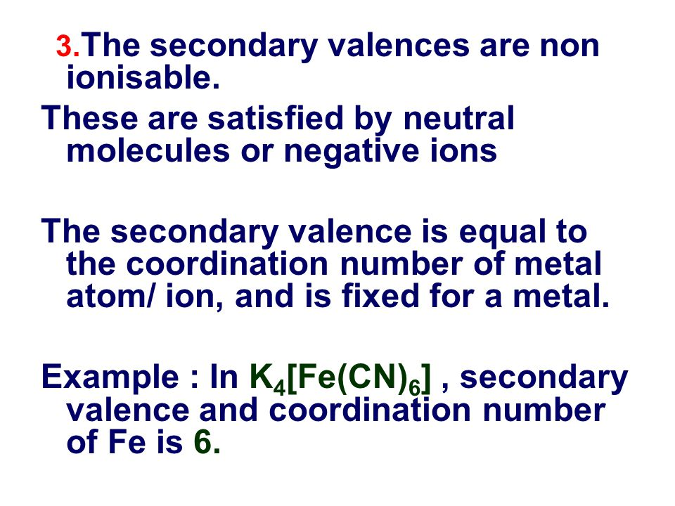 3.The secondary valences are non ionisable.