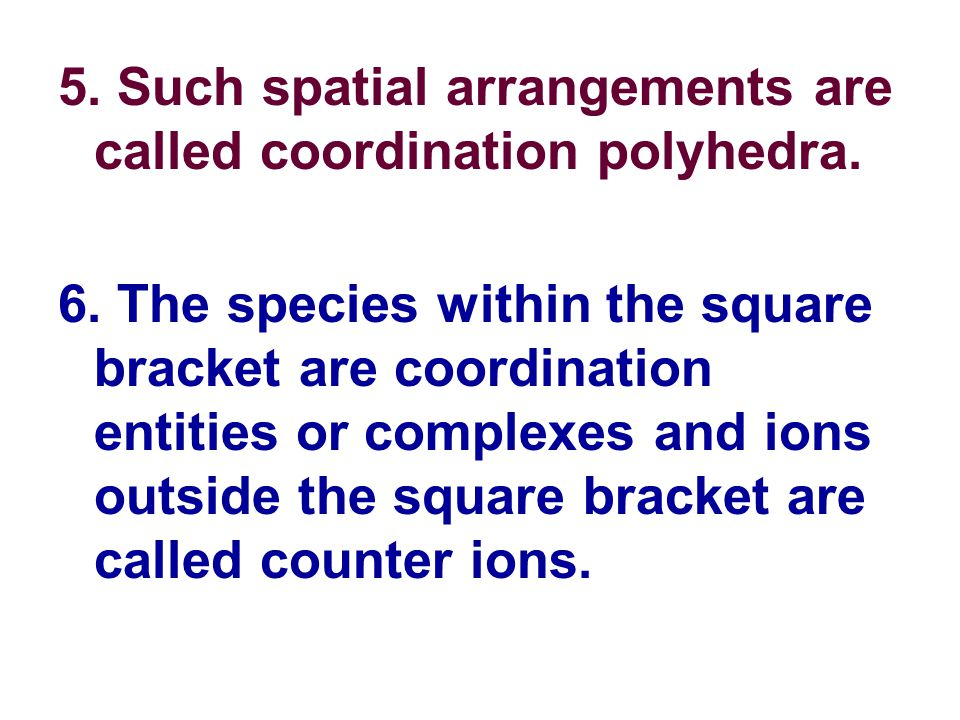 5.Such spatial arrangements are called coordination polyhedra.