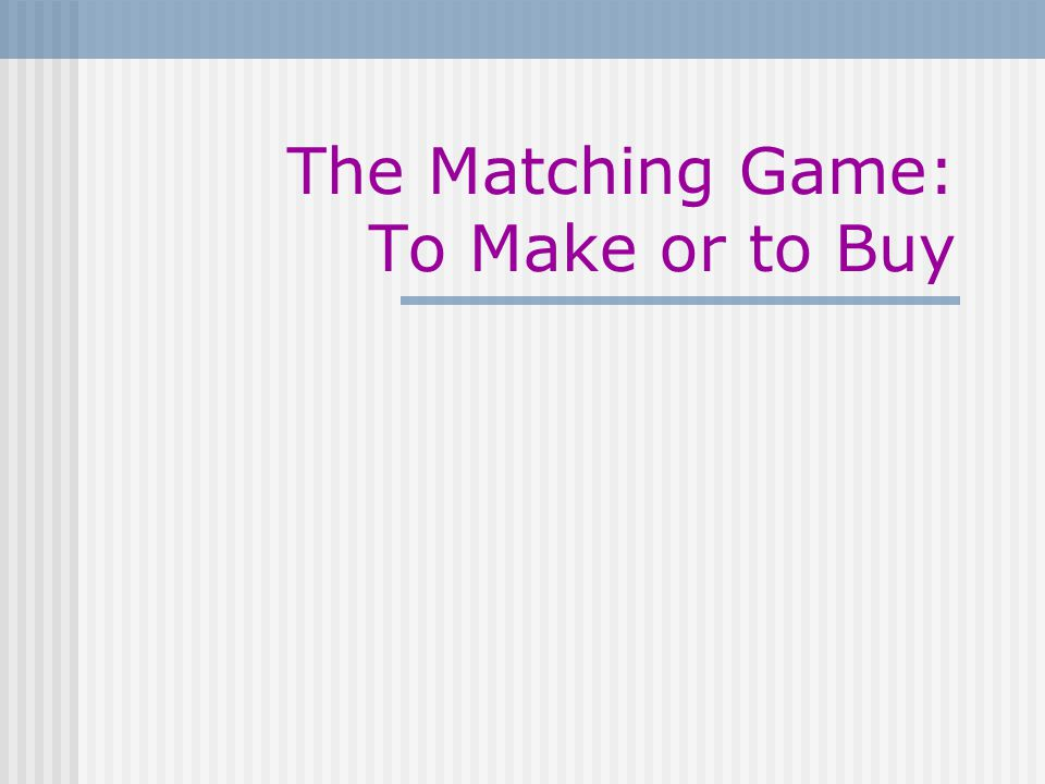 The Matching Game: To Make or to Buy