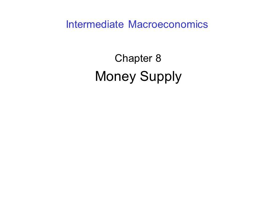 Intermediate Macroeconomics Chapter 8 Money Supply