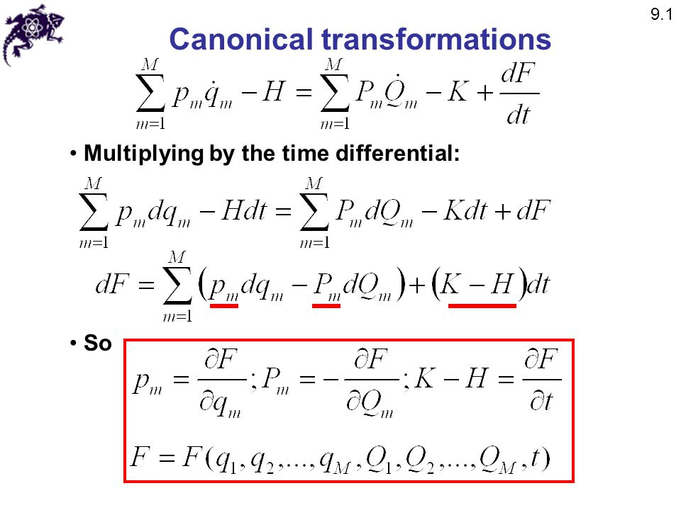 Canonical transformations Multiplying by the time differential: So 9.1
