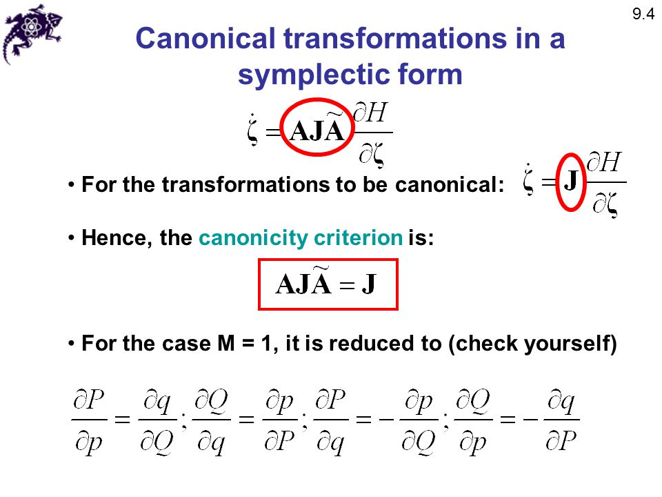 Canonical transformations in a symplectic form For the transformations to be canonical: Hence, the canonicity criterion is: For the case M = 1, it is