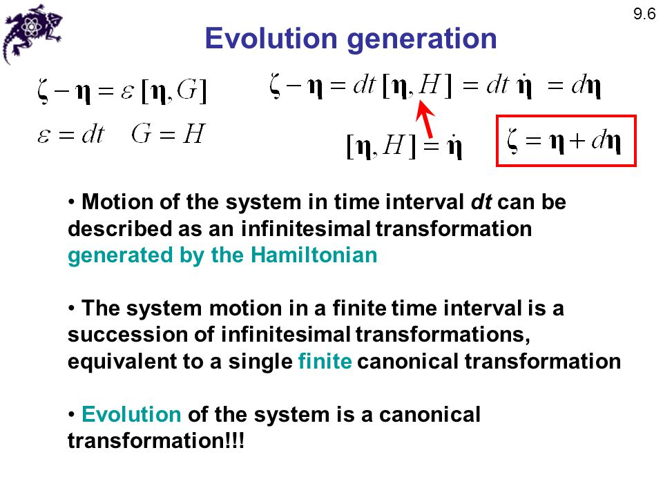 Evolution generation Motion of the system in time interval dt can be described as an infinitesimal transformation generated by the Hamiltonian The sys