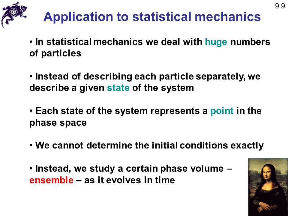 Application to statistical mechanics In statistical mechanics we deal with huge numbers of particles Instead of describing each particle separately, w